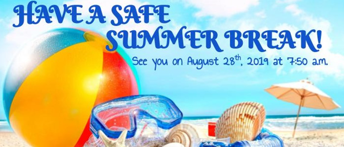 Have a safe Summer Break! | See you on August 28th, 2019 at 7:50 a.m.