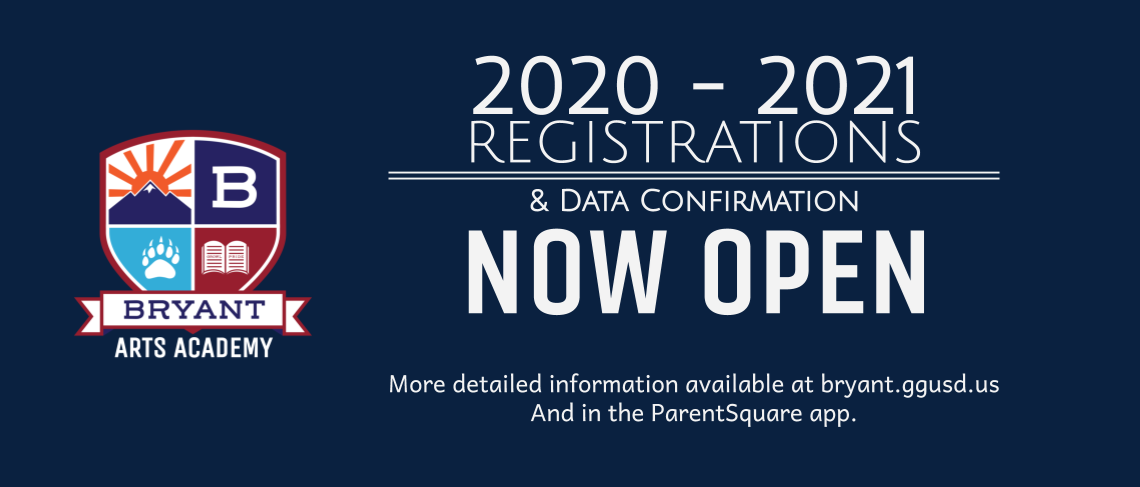 2020*2021 Registrations & Data Confirmation NOW OPEN | More detailed information available at bryant.ggusd.us and in the ParentSquare app.